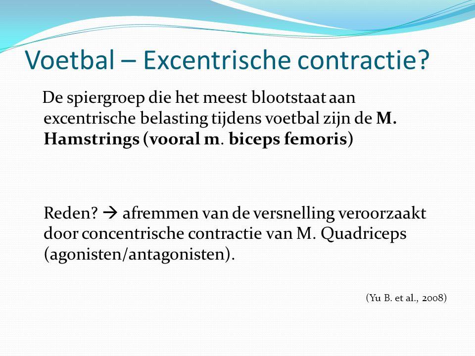Voetbal – Excentrische contractie? De spiergroep die het meest blootstaat aan excentrische belasting tijdens voetbal zijn de M. Hamstrings (vooral m.