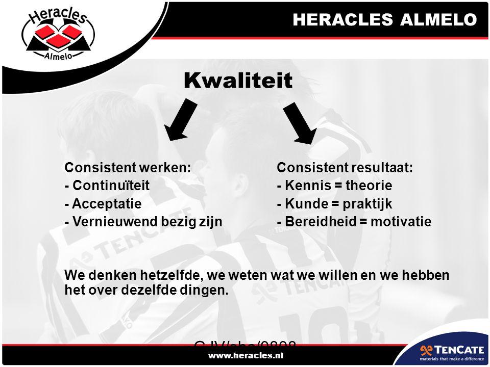 HERACLES ALMELO www.heracles.nl GJV/sha/0808 Kwaliteit Consistent werken:Consistent resultaat: - Continuïteit- Kennis = theorie - Acceptatie- Kunde = praktijk - Vernieuwend bezig zijn- Bereidheid = motivatie We denken hetzelfde, we weten wat we willen en we hebben het over dezelfde dingen.