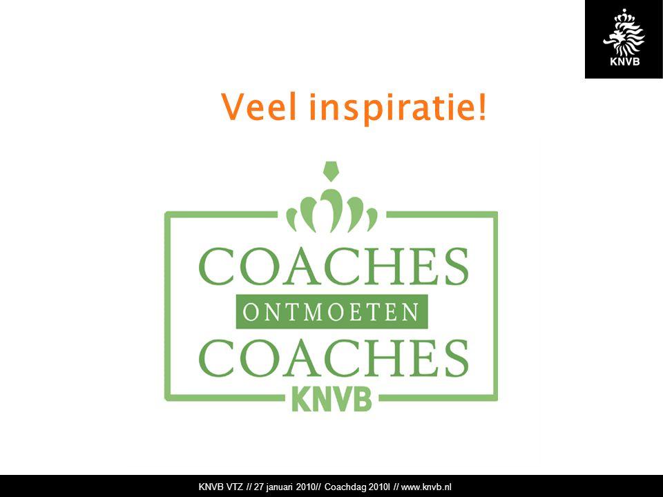 KNVB VTZ // 27 januari 2010// Coachdag 2010l // www.knvb.nl Veel inspiratie!