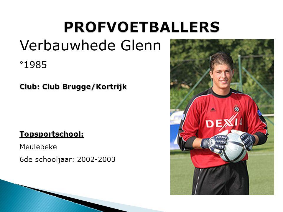 Club: Club Brugge/Kortrijk Topsportschool: Meulebeke 6de schooljaar: 2002-2003 Verbauwhede Glenn °1985