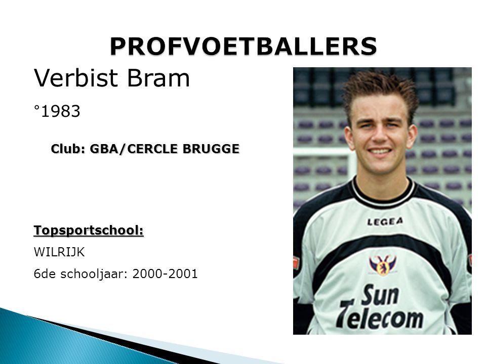 Club: GBA/CERCLE BRUGGE Topsportschool: WILRIJK 6de schooljaar: 2000-2001 Verbist Bram °1983