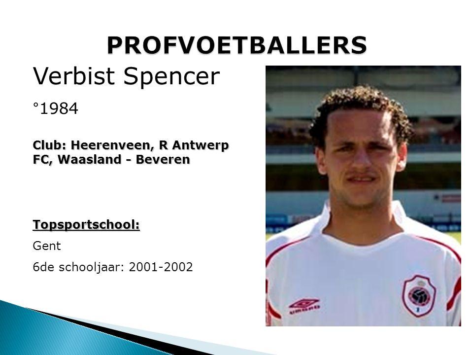 Club: Heerenveen, R Antwerp FC, Waasland - Beveren Topsportschool: Gent 6de schooljaar: 2001-2002 Verbist Spencer °1984