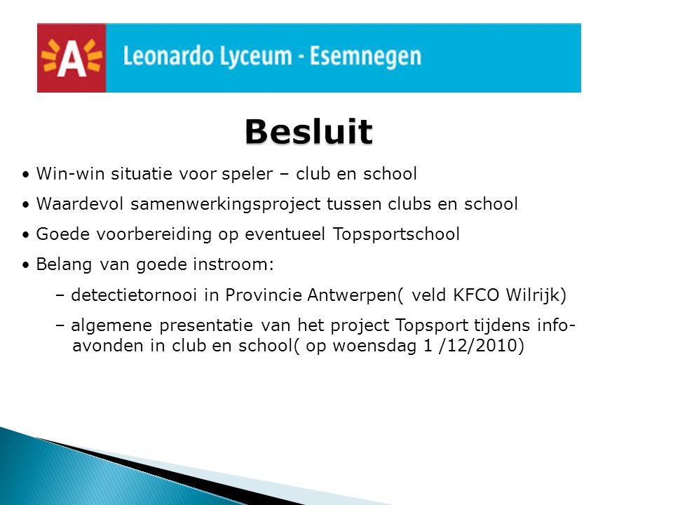 Win-win situatie voor speler – club en school Waardevol samenwerkingsproject tussen clubs en school Goede voorbereiding op eventueel Topsportschool Be