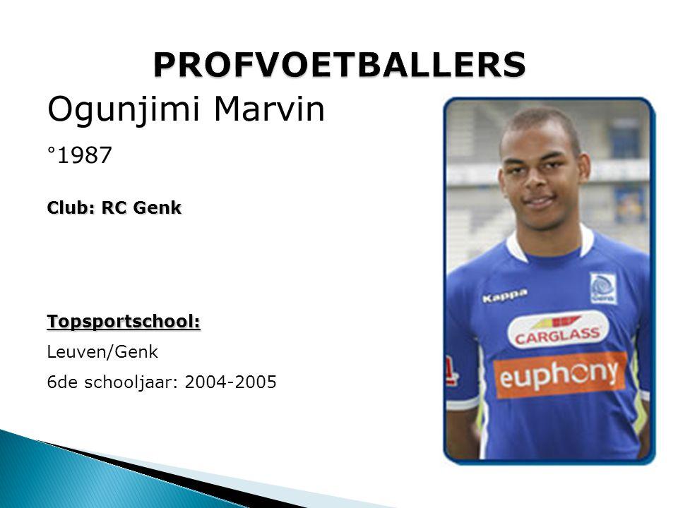 Ogunjimi Marvin °1987 Club: RC Genk Topsportschool: Leuven/Genk 6de schooljaar: 2004-2005