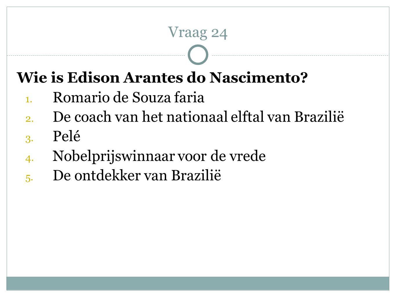 Wie is Edison Arantes do Nascimento? 1. Romario de Souza faria 2. De coach van het nationaal elftal van Brazilië 3. Pelé 4. Nobelprijswinnaar voor de