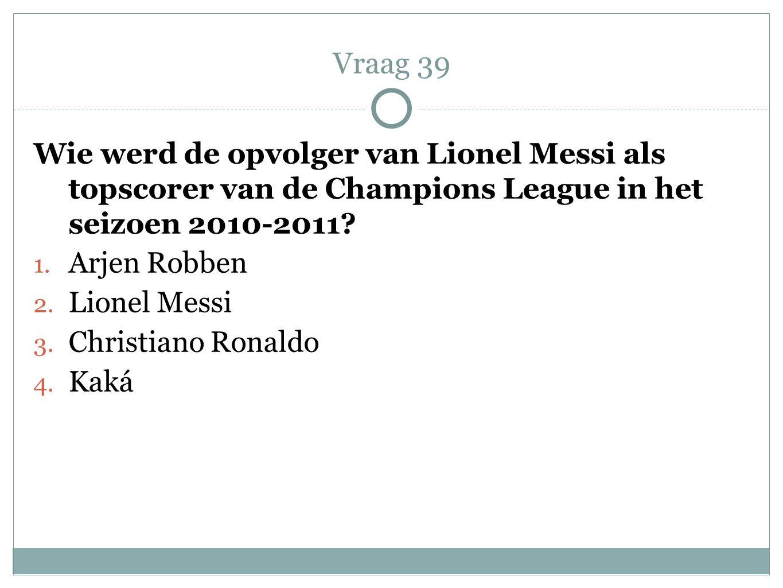 Wie werd de opvolger van Lionel Messi als topscorer van de Champions League in het seizoen 2010-2011? 1. Arjen Robben 2. Lionel Messi 3. Christiano Ro