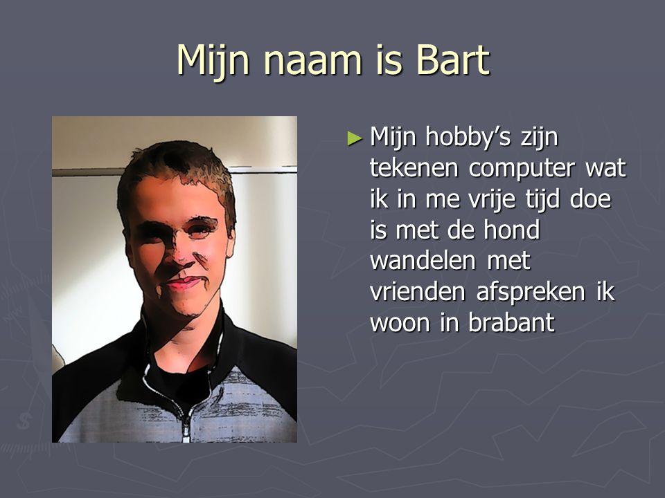 Mijn naam is Bart ► Mijn hobby's zijn tekenen computer wat ik in me vrije tijd doe is met de hond wandelen met vrienden afspreken ik woon in brabant