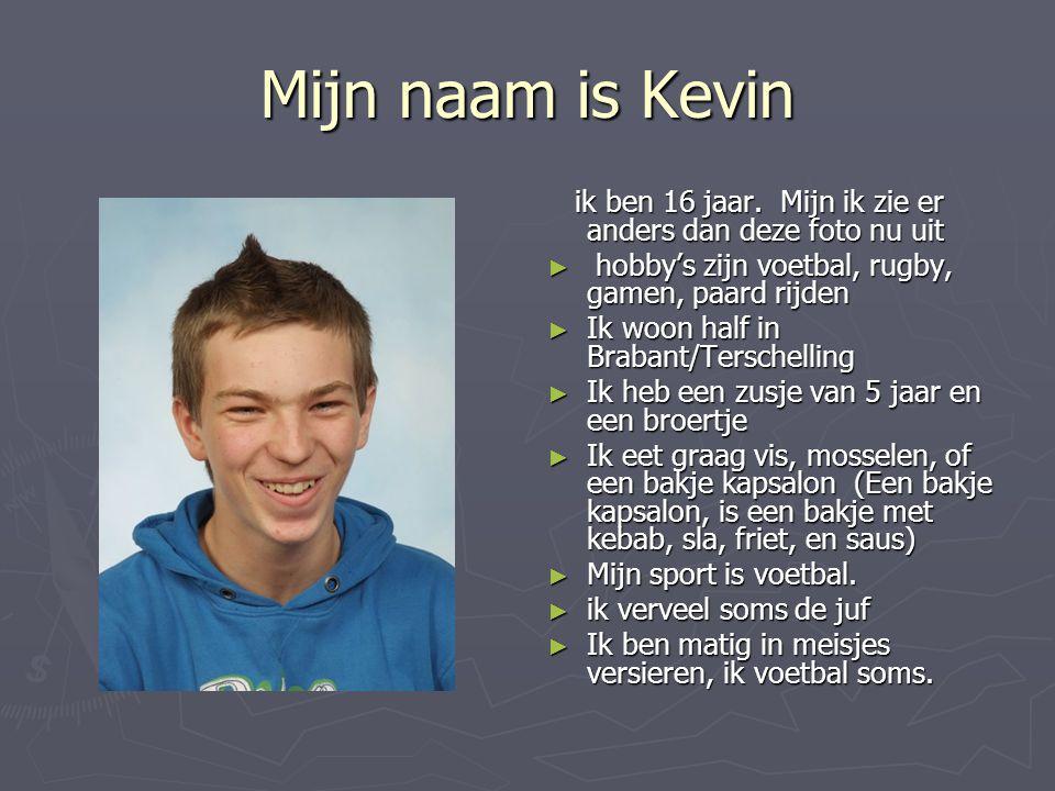 Mijn naam is Kevin ik ben 16 jaar.
