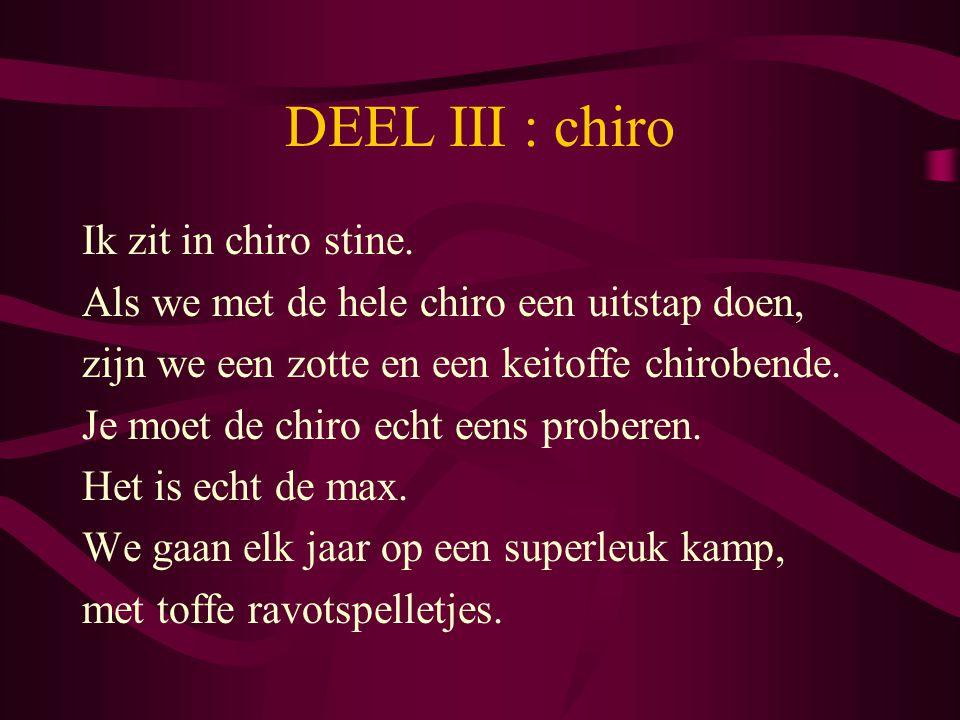 DEEL III : chiro Ik zit in chiro stine. Als we met de hele chiro een uitstap doen, zijn we een zotte en een keitoffe chirobende. Je moet de chiro echt