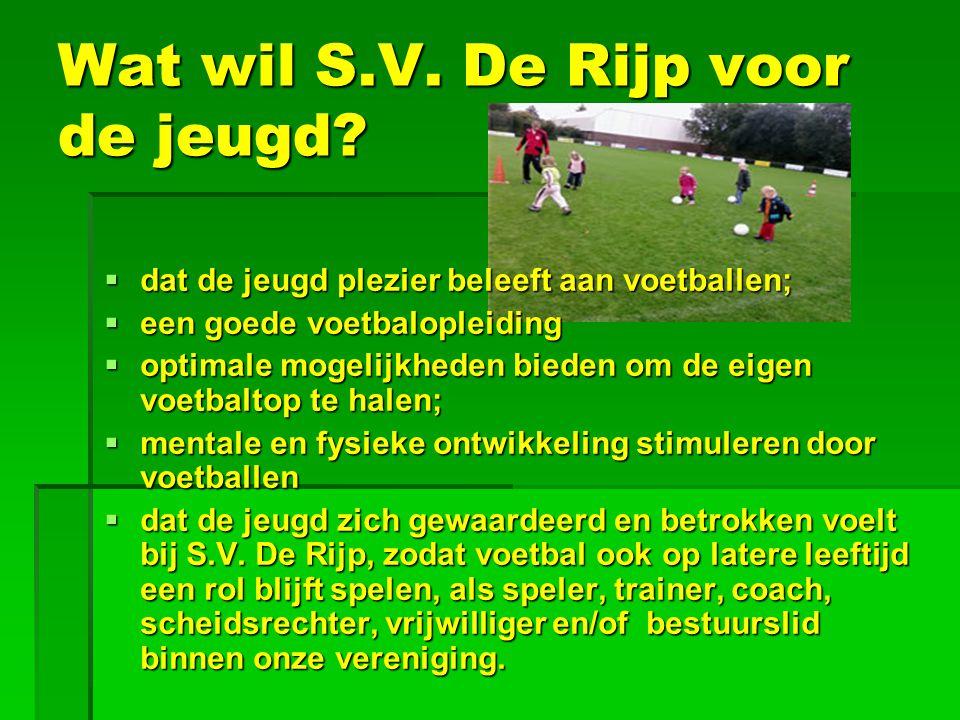 Wat wil S.V. De Rijp voor de jeugd?  dat de jeugd plezier beleeft aan voetballen;  een goede voetbalopleiding  optimale mogelijkheden bieden om de
