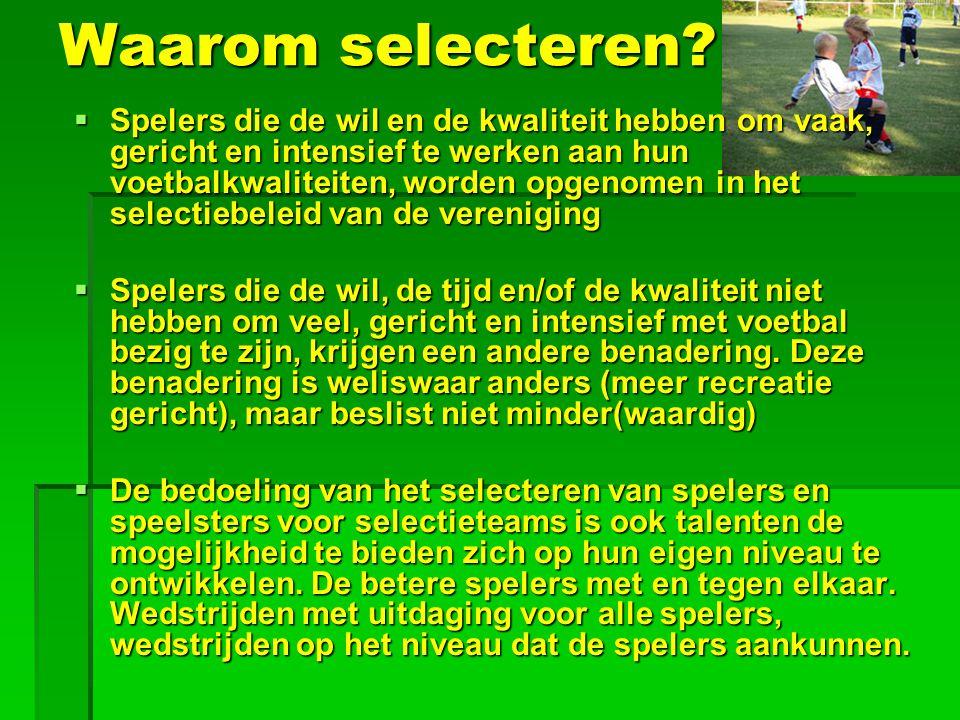 Waarom selecteren?  Spelers die de wil en de kwaliteit hebben om vaak, gericht en intensief te werken aan hun voetbalkwaliteiten, worden opgenomen in