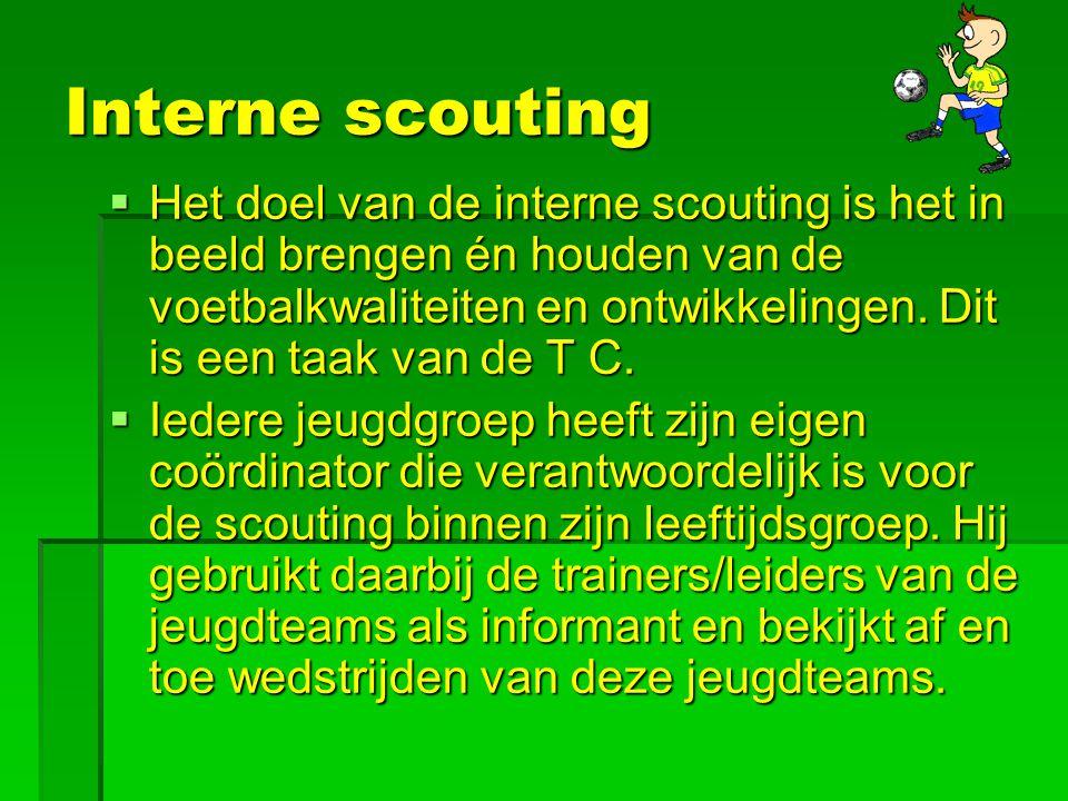 Interne scouting  Het doel van de interne scouting is het in beeld brengen én houden van de voetbalkwaliteiten en ontwikkelingen. Dit is een taak van