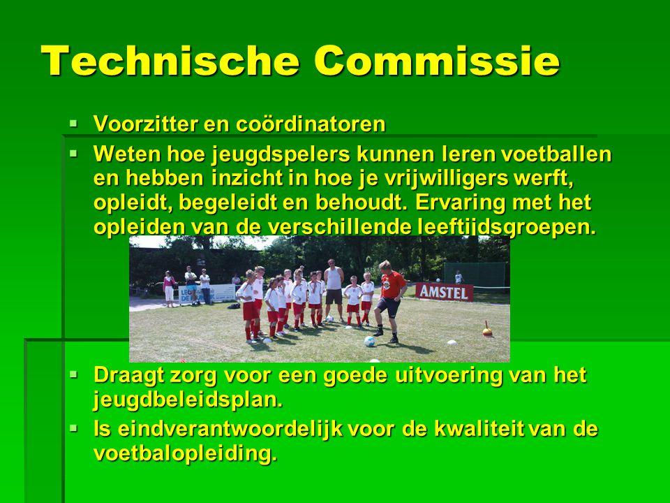Technische Commissie  Voorzitter en coördinatoren  Weten hoe jeugdspelers kunnen leren voetballen en hebben inzicht in hoe je vrijwilligers werft, opleidt, begeleidt en behoudt.