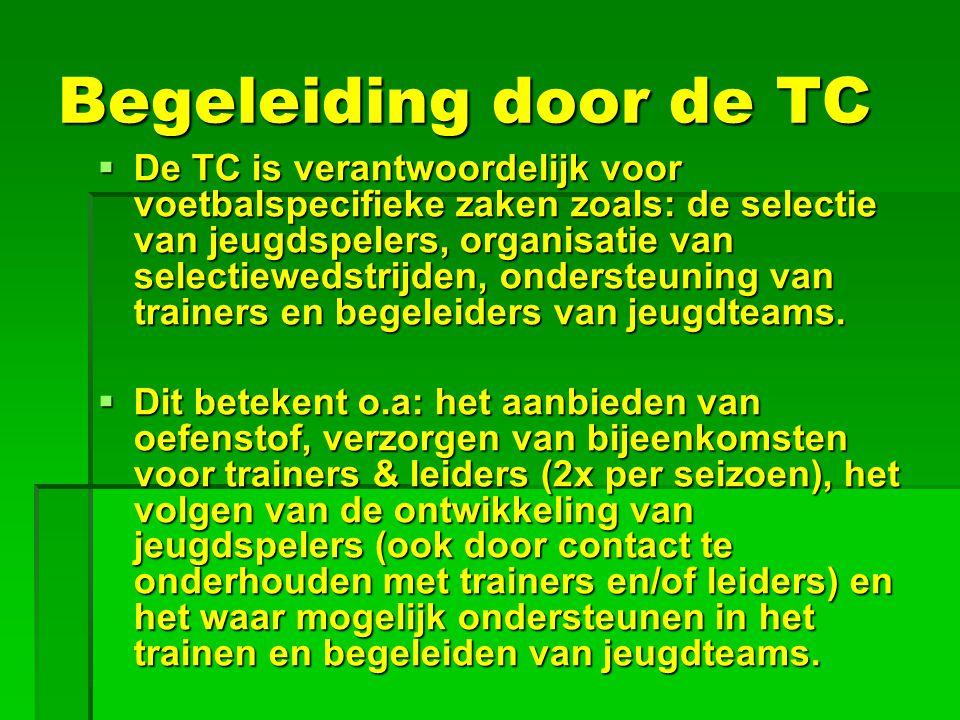 Begeleiding door de TC  De TC is verantwoordelijk voor voetbalspecifieke zaken zoals: de selectie van jeugdspelers, organisatie van selectiewedstrijden, ondersteuning van trainers en begeleiders van jeugdteams.