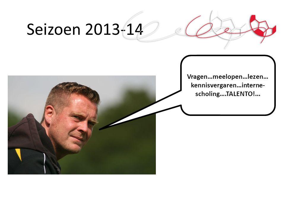 Seizoen 2013-14 Vragen…meelopen…lezen… kennisvergaren…interne- scholing….TALENTO!...