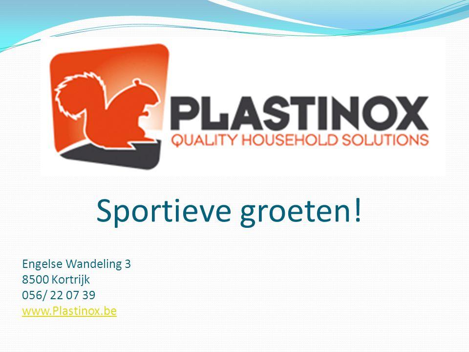 Engelse Wandeling 3 8500 Kortrijk 056/ 22 07 39 www.Plastinox.be www.Plastinox.be Sportieve groeten!