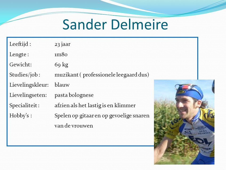 Sander Delmeire Leeftijd : 23 jaar Lengte :1m80 Gewicht: 69 kg Studies/job :muzikant ( professionele leegaard dus) Lievelingskleur:blauw Lievelingsete