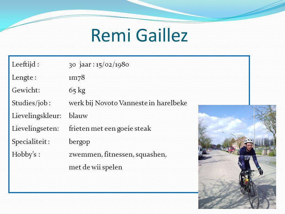 Remi Gaillez Leeftijd : 30 jaar : 15/02/1980 Lengte :1m78 Gewicht: 65 kg Studies/job :werk bij Novoto Vanneste in harelbeke Lievelingskleur:blauw Liev