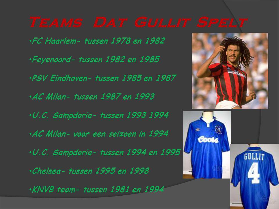 Teams Dat Gullit Spelt FC Haarlem- tussen 1978 en 1982 Feyenoord- tussen 1982 en 1985 PSV Eindhoven- tussen 1985 en 1987 AC Milan- tussen 1987 en 1993