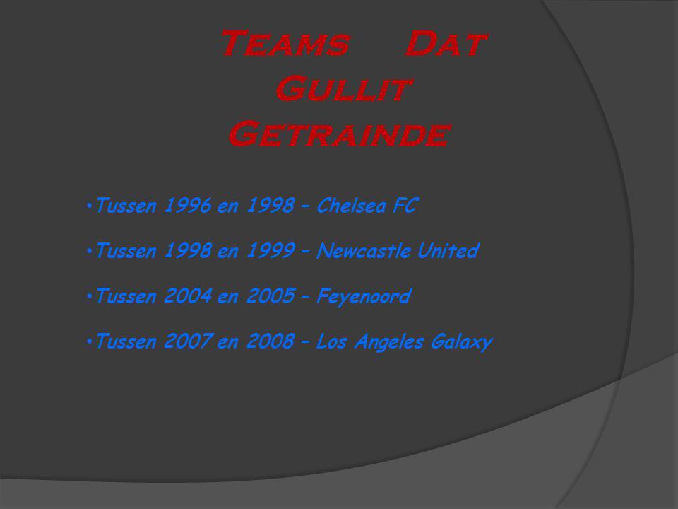 Teams Dat Gullit Getrainde Tussen 1996 en 1998 – Chelsea FC Tussen 1998 en 1999 – Newcastle United Tussen 2004 en 2005 – Feyenoord Tussen 2007 en 2008