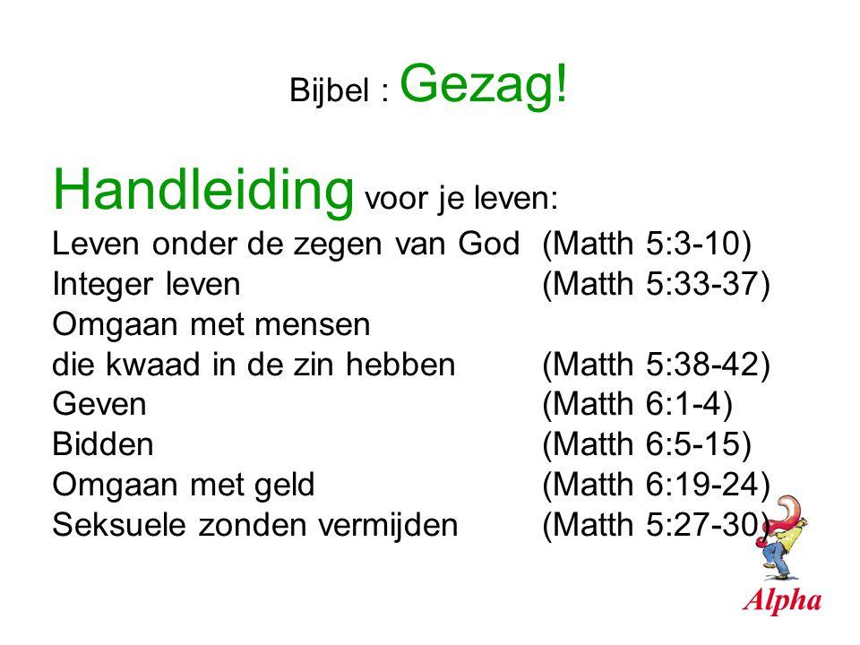 Bijbel : Gezag! Handleiding voor je leven: Leven onder de zegen van God(Matth 5:3-10) Integer leven(Matth 5:33-37) Omgaan met mensen die kwaad in de z