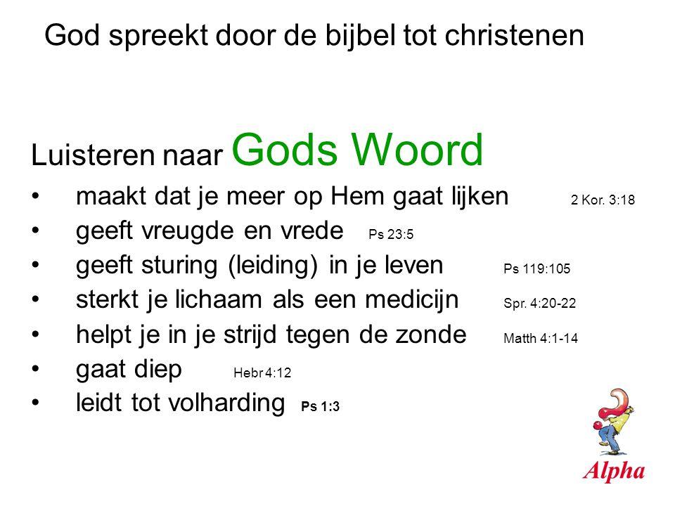 God spreekt door de bijbel tot christenen Luisteren naar Gods Woord maakt dat je meer op Hem gaat lijken 2 Kor. 3:18 geeft vreugde en vrede Ps 23:5 ge
