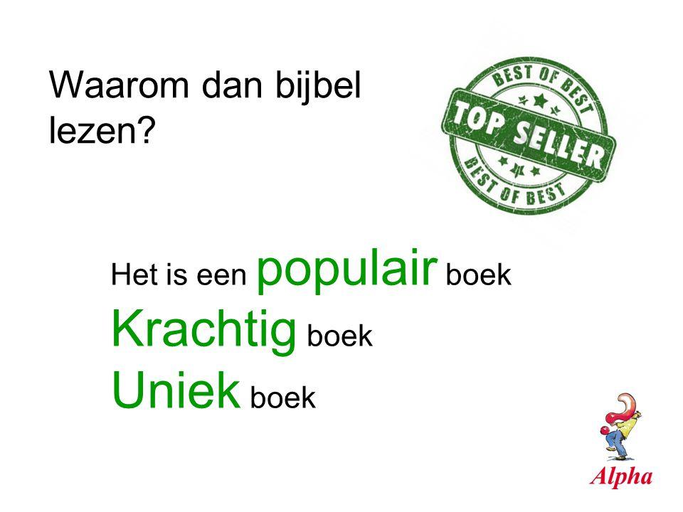 Het is een populair boek Krachtig boek Uniek boek Waarom dan bijbel lezen?