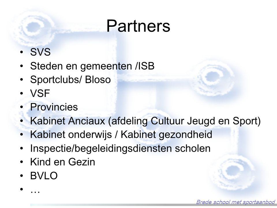 Partners SVS Steden en gemeenten /ISB Sportclubs/ Bloso VSF Provincies Kabinet Anciaux (afdeling Cultuur Jeugd en Sport) Kabinet onderwijs / Kabinet g