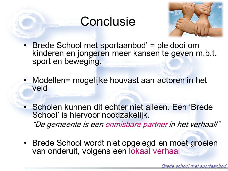 Conclusie Brede School met sportaanbod' = pleidooi om kinderen en jongeren meer kansen te geven m.b.t. sport en beweging. Modellen= mogelijke houvast