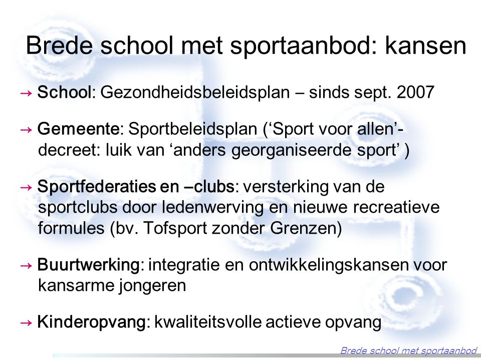 Brede school met sportaanbod: kansen → School: Gezondheidsbeleidsplan – sinds sept. 2007 → Gemeente: Sportbeleidsplan ('Sport voor allen'- decreet: lu