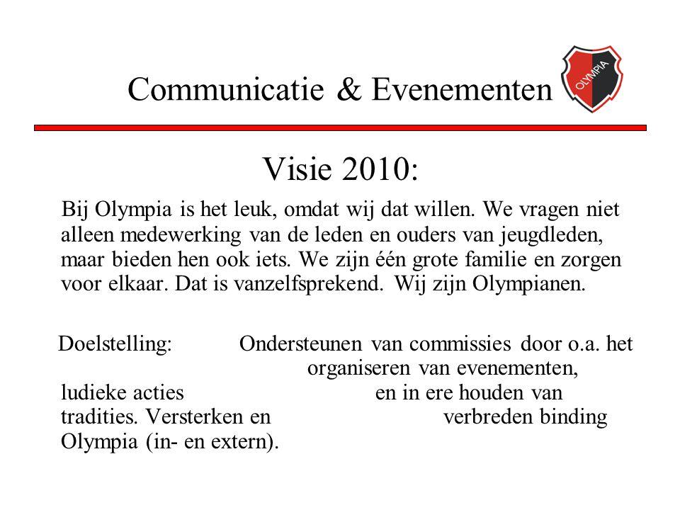 Communicatie & Evenementen Visie 2010: Bij Olympia is het leuk, omdat wij dat willen. We vragen niet alleen medewerking van de leden en ouders van jeu