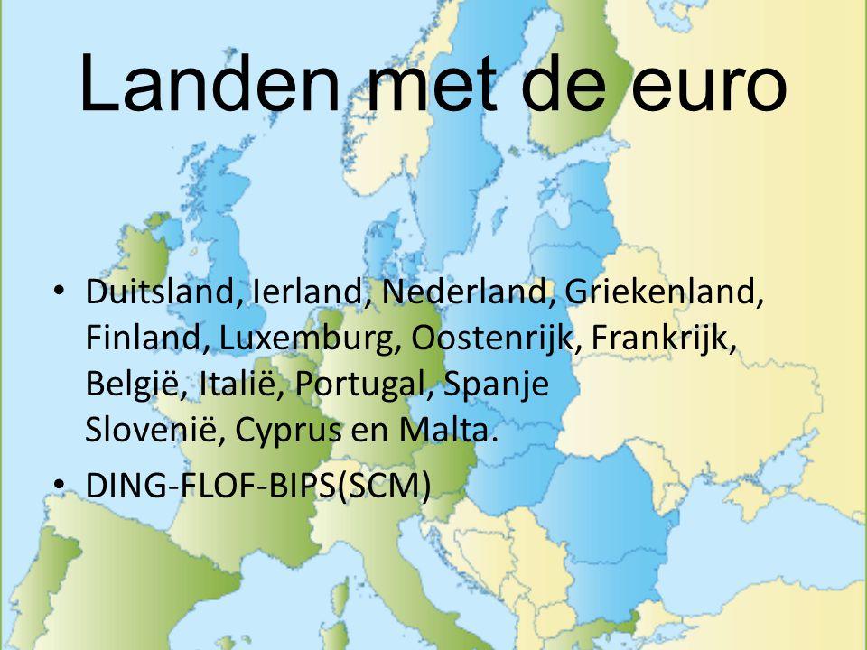 Landen met de euro Duitsland, Ierland, Nederland, Griekenland, Finland, Luxemburg, Oostenrijk, Frankrijk, België, Italië, Portugal, Spanje Slovenië, C