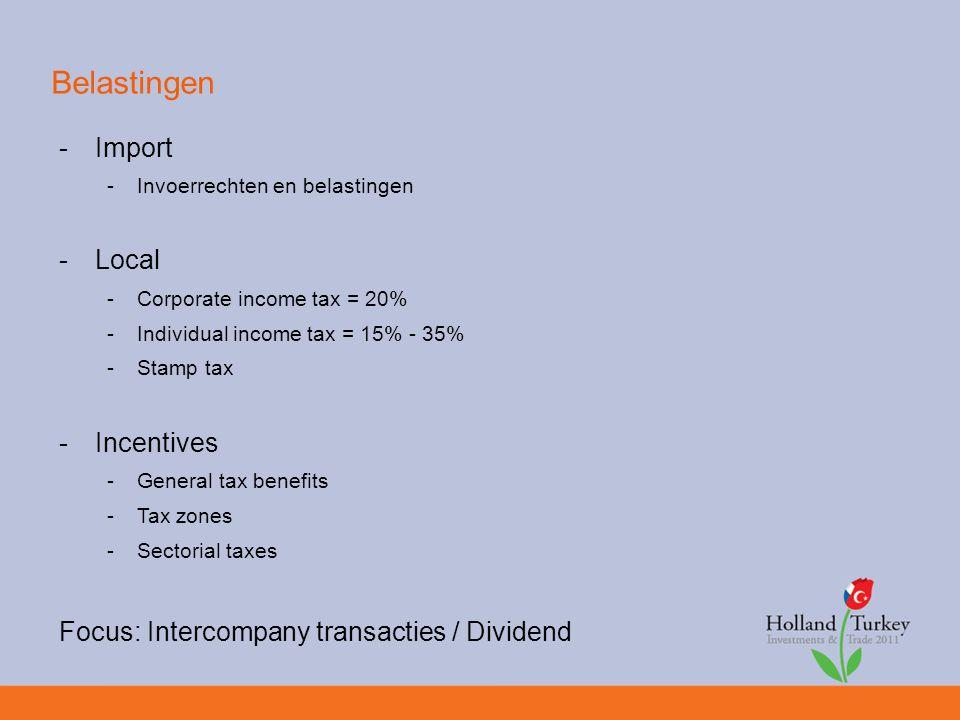 Belastingen -Import -Invoerrechten en belastingen -Local -Corporate income tax = 20% -Individual income tax = 15% - 35% -Stamp tax -Incentives -General tax benefits -Tax zones -Sectorial taxes Focus: Intercompany transacties / Dividend