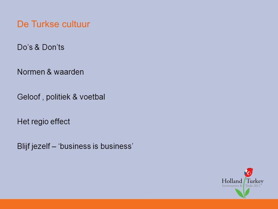 De Turkse cultuur Do's & Don'ts Normen & waarden Geloof, politiek & voetbal Het regio effect Blijf jezelf – 'business is business'