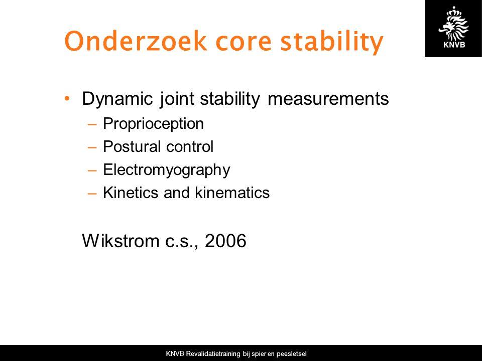 KNVB Revalidatietraining bij spier en peesletsel Onderzoek core stability Dynamic joint stability measurements –Proprioception –Postural control –Elec