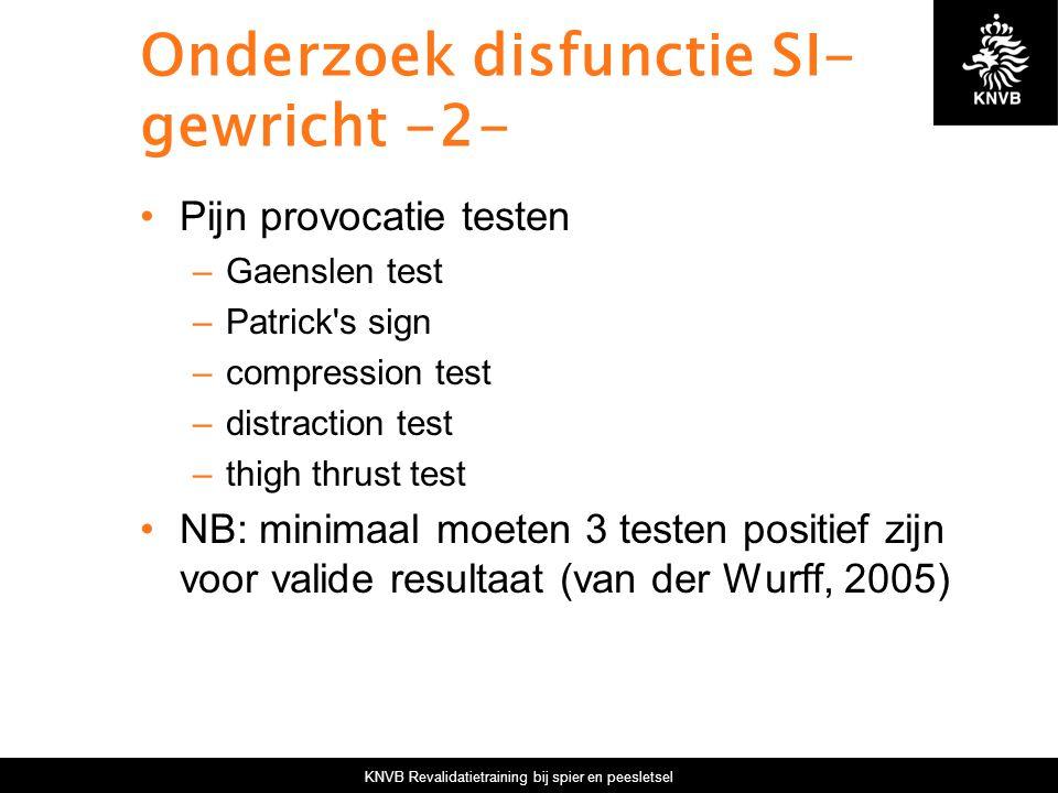 KNVB Revalidatietraining bij spier en peesletsel Onderzoek disfunctie SI- gewricht -2- Pijn provocatie testen –Gaenslen test –Patrick's sign –compress