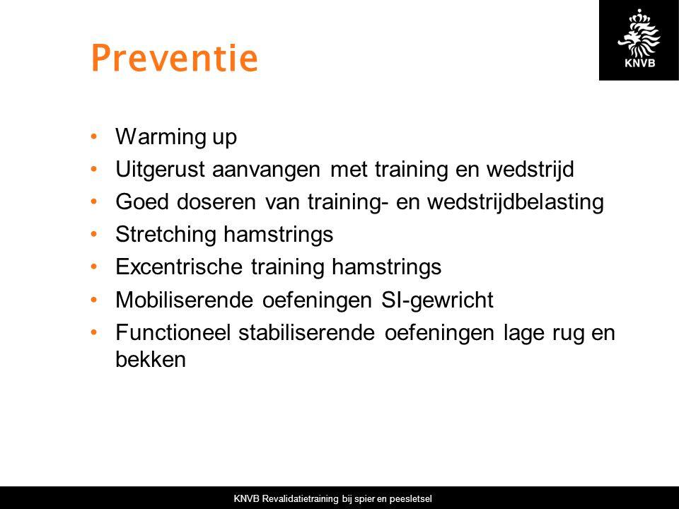 KNVB Revalidatietraining bij spier en peesletsel Preventie Warming up Uitgerust aanvangen met training en wedstrijd Goed doseren van training- en weds