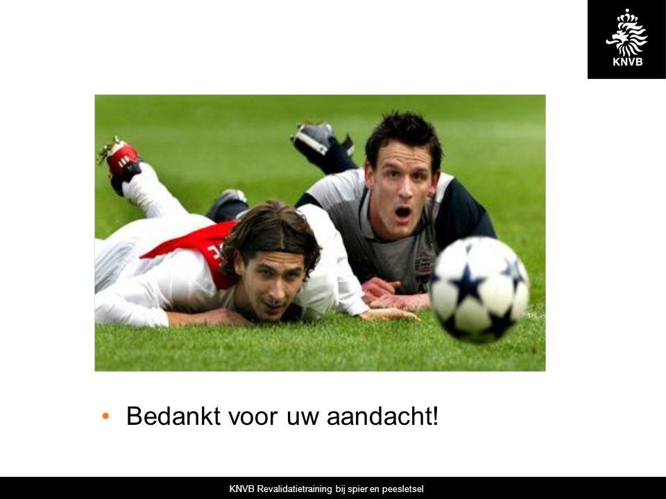 KNVB Revalidatietraining bij spier en peesletsel Bedankt voor uw aandacht!