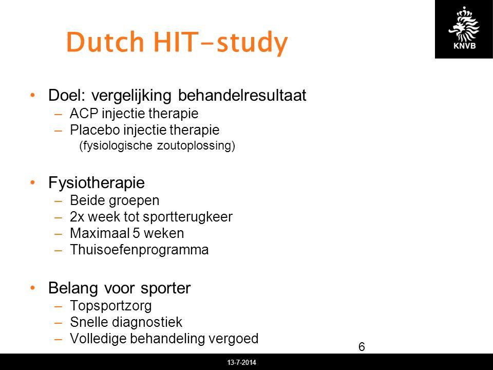 13-7-2014 Dutch HIT-study 6 Doel: vergelijking behandelresultaat –ACP injectie therapie –Placebo injectie therapie (fysiologische zoutoplossing) Fysiotherapie –Beide groepen –2x week tot sportterugkeer –Maximaal 5 weken –Thuisoefenprogramma Belang voor sporter –Topsportzorg –Snelle diagnostiek –Volledige behandeling vergoed