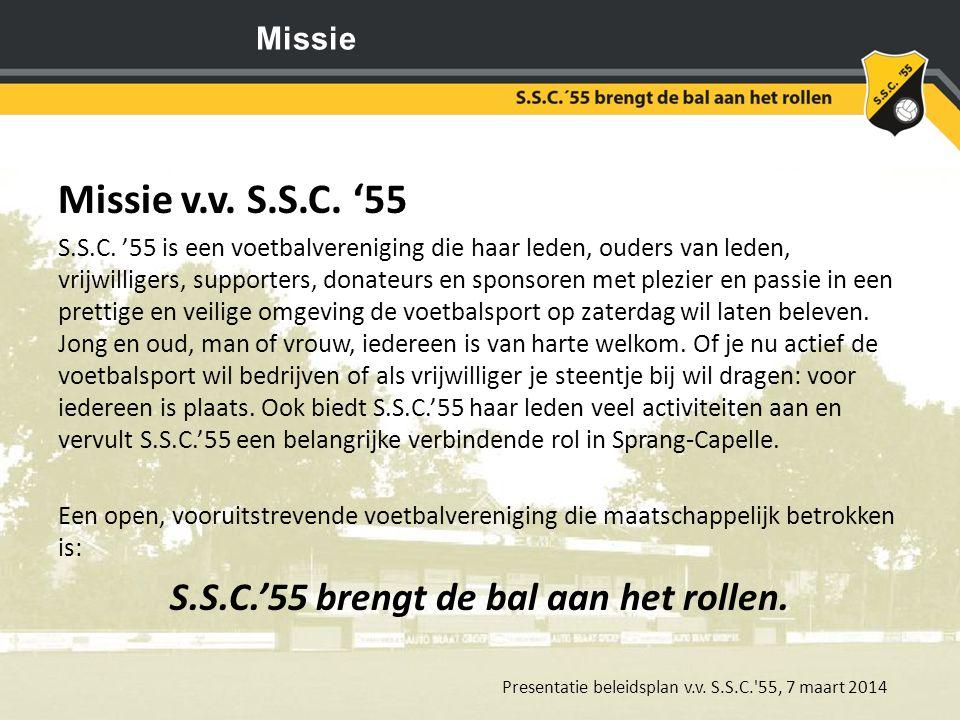Missie v.v. S.S.C. '55 S.S.C. '55 is een voetbalvereniging die haar leden, ouders van leden, vrijwilligers, supporters, donateurs en sponsoren met ple