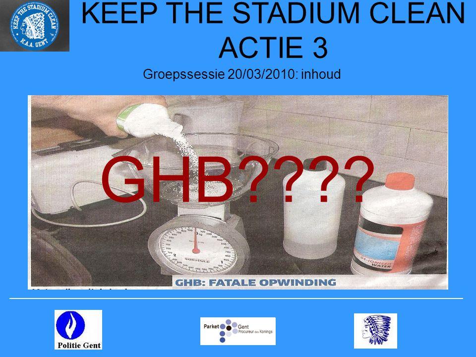 KEEP THE STADIUM CLEAN ACTIE 3 Groepssessie 20/03/2010: inhoud GHB????