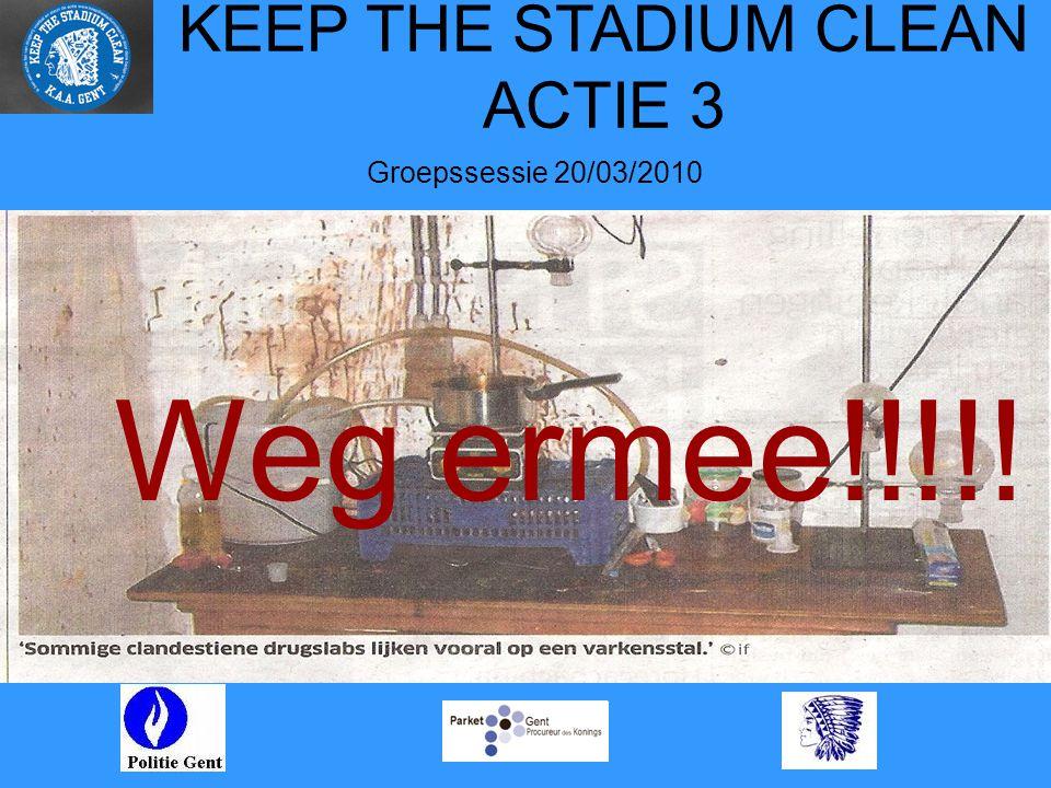 KEEP THE STADIUM CLEAN ACTIE 3 Groepssessie 20/03/2010 Weg ermee!!!!!