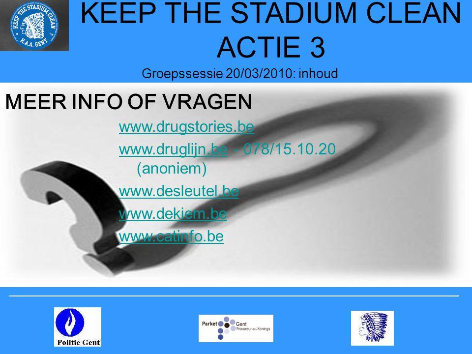 KEEP THE STADIUM CLEAN ACTIE 3 Groepssessie 20/03/2010: inhoud MEER INFO OF VRAGEN www.drugstories.be www.druglijn.bewww.druglijn.be - 078/15.10.20 (a