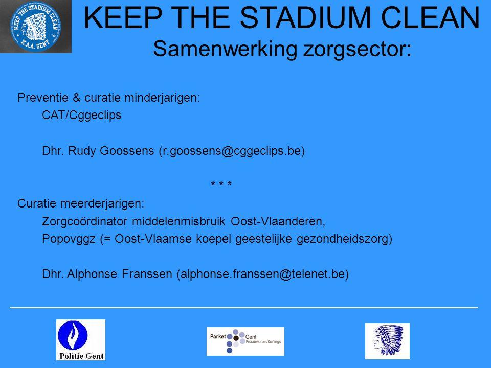 KEEP THE STADIUM CLEAN Samenwerking zorgsector: Preventie & curatie minderjarigen: CAT/Cggeclips Dhr. Rudy Goossens (r.goossens@cggeclips.be) * * * Cu
