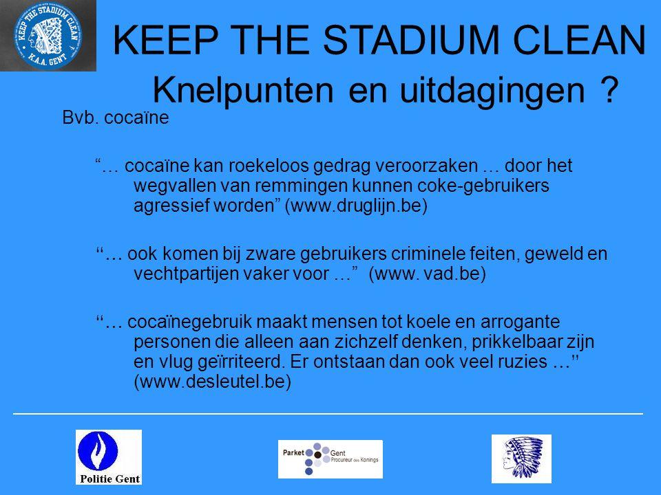 """KEEP THE STADIUM CLEAN Knelpunten en uitdagingen ? Bvb. cocaïne """"… cocaïne kan roekeloos gedrag veroorzaken … door het wegvallen van remmingen kunnen"""