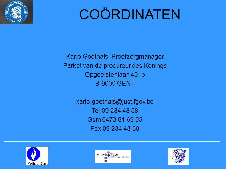 COÖRDINATEN Karlo Goethals, Proefzorgmanager Parket van de procureur des Konings Opgeëistenlaan 401b B-9000 GENT karlo.goethals@just.fgov.be Tel 09 23