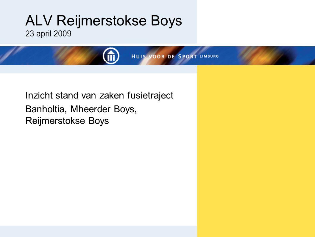 Inzicht stand van zaken fusietraject Banholtia, Mheerder Boys, Reijmerstokse Boys ALV Reijmerstokse Boys 23 april 2009