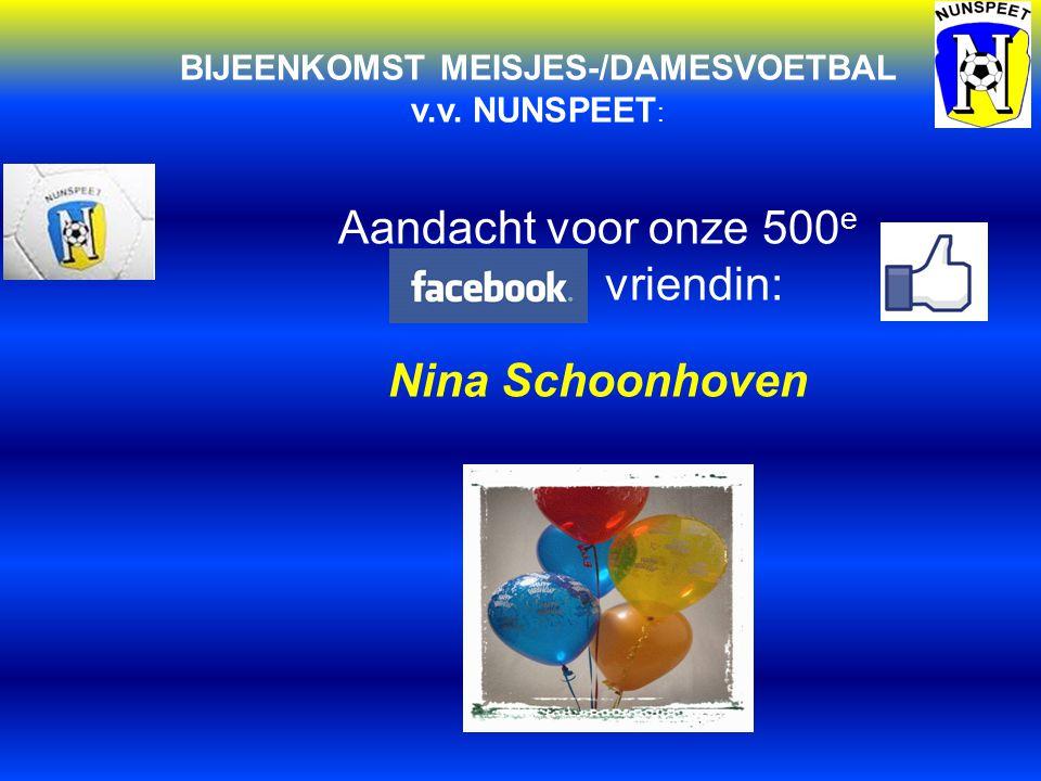 BIJEENKOMST MEISJES-/DAMESVOETBAL v.v. NUNSPEET : Aandacht voor onze 500 e vriendin: Nina Schoonhoven