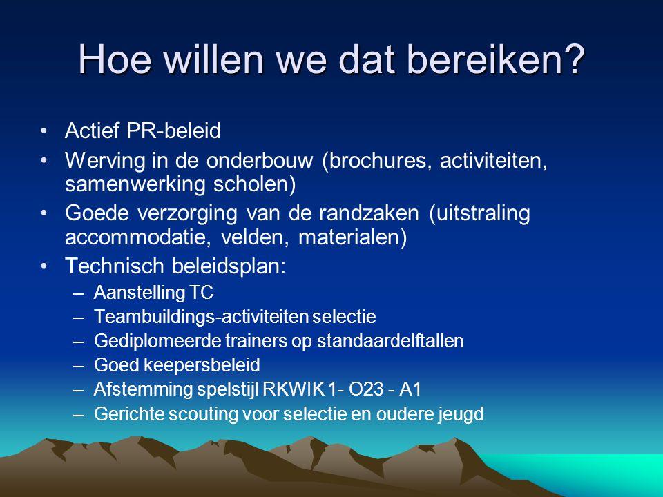 Hoe willen we dat bereiken? Actief PR-beleid Werving in de onderbouw (brochures, activiteiten, samenwerking scholen) Goede verzorging van de randzaken