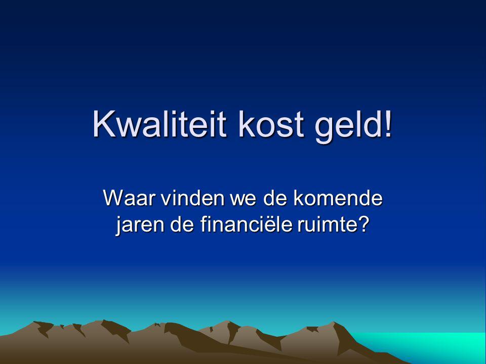 Kwaliteit kost geld! Waar vinden we de komende jaren de financiële ruimte?